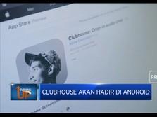 Siap-siap! Clubhouse Akan Hadir Di Android