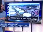'Bocor' Impor Pipa Pertamina Hingga Ancaman Ekonomi RI