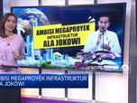Ambisi Megaproyek Infrastruktur Ala Jokowi