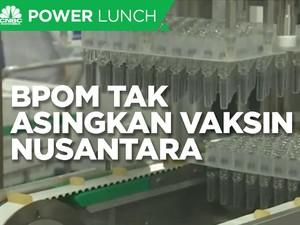 BPOM Tak Asingkan Vaksin Nusantara