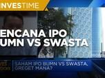 Saham IPO BUMN Vs Swasta, Mana Yang Paling Menarik?