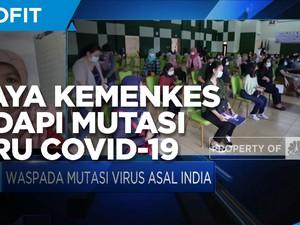Upaya Kemenkes Hadapi Temuan Kasus Mutasi Virus India