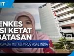 Waspada Virus Covid India, Kemenkes Awasi Ketat Perbatasan