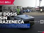 RI Kembali Kedatangan 1,3 Juta Dosis Vaksin AstraZeneca