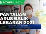 Update Pantauan Arus Balik Mudik Lebaran 2021