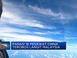 Panas! 16 Pesawat China Terobos Langit Malaysia