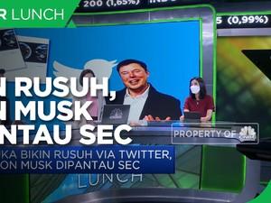 Suka Bikin Rusuh di Twitter, Elon Musk Dipantau SEC