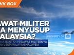 China Bantah Pesawat Militernya Menyusupi Wilayah Malaysia