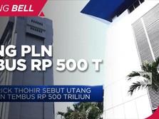 Erick Thohir Sebut Utang PLN Tembus Rp 500 Triliun