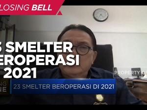Kementerian ESDM: Total Ada 23 Smelter Yang Operasi di 2021