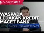 Bank Diminta Waspada Ledakan Kredit Macet, Ini Kondisinya!