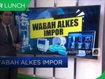 Wabah Alkes Impor