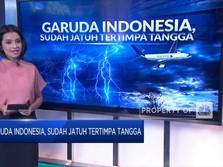 Garuda Indonesia, Sudah Jatuh Tertimpa Tangga
