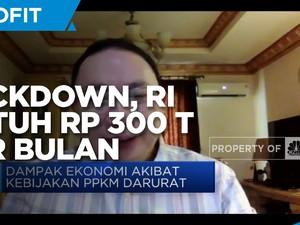 Ekonom: Jika Lockdown, RI Butuh Anggaran Rp 300 Triliun/bulan