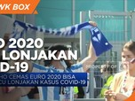 WHO Cemas EURO 2020 Bisa Picu Lonjakan Kasus Covid-19