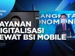 Intip Adaptasi Layanan Digitalisasi Dalam BSI Mobile