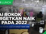 Cukai Rokok Ditargetkan Naik 11,9% pada 2022