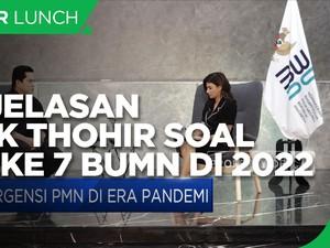 Lengkap! Penjelasan Erick Thohir Soal PMN ke 7 BUMN di 2022