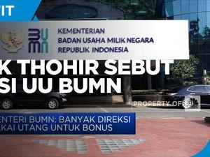 Revisi UU BUMN, Erick Thohir Sebut Banyak Direksi Pakai Utang