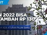 Sah! Ada Aturan Pajak Baru, APBN 2022 Bisa Bertambah Rp 130 T
